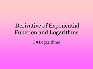 Derivative of Exponential Function and Logarithms