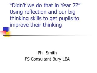 """Didn't we do that in Year 7?"" Using reflection and our big thinking skills to get pupils to improve their thinking"