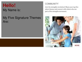 Hello! My Name is : My Five Signature Themes  Are :