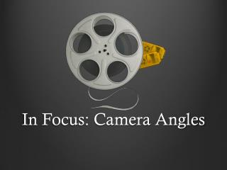 In Focus: Camera Angles