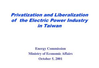Privatization and Liberalization  of  the Electric Power Industry   in Taiwan