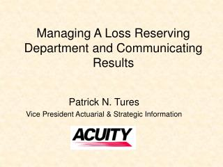 Managing A Loss Reserving Department and Communicating Results