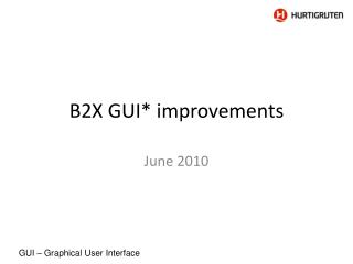 B2X  GUI* improvements