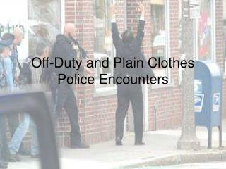 Off-Duty and Plain Clothes Police Encounters