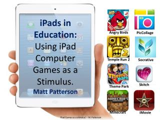 iPads  in Education: Using  iPad  Computer Games as a Stimulus. Matt Patterson