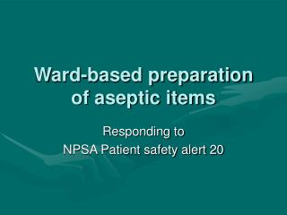 Ward-based preparation of aseptic items