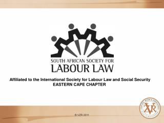 Affiliated to the International Society for Labour Law and Social Security EASTERN CAPE CHAPTER