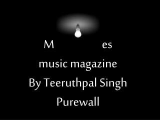 Media studies music magazine By Teeruthpal Singh Purewall