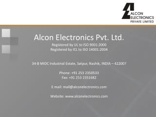 Alcon Electronics Pvt. Ltd. Registered by UL to ISO 9001:2000 Registered by ICL to ISO 14001:2004