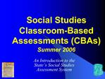 Social Studies  Classroom-Based Assessments CBAs  Summer 2006