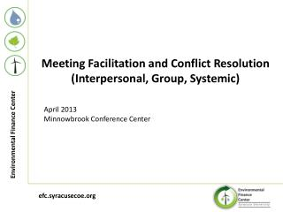 Meeting Facilitation and Conflict Resolution (Interpersonal, Group, Systemic) April 2013