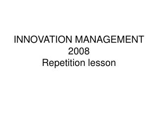INNOVATION MANAGEMENT 2008 Repetition lesson