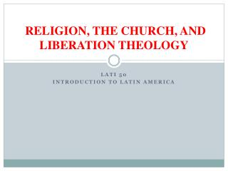 RELIGION, THE CHURCH, AND LIBERATION THEOLOGY
