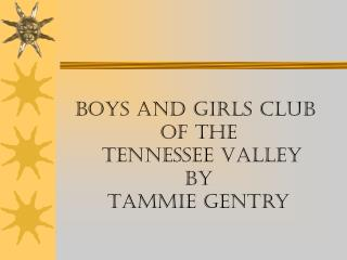 Boys and Girls Club  of the  Tennessee Valley By Tammie Gentry