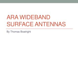 ARA Wideband  Surface Antennas