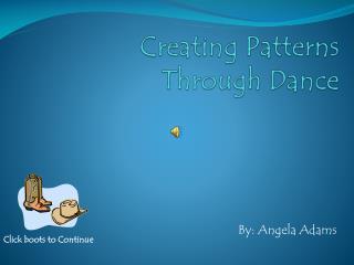 Creating Patterns Through Dance