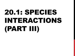 20.1:  Species  Interactions (Part III)