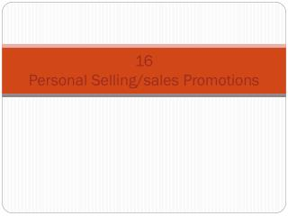 16 Personal Selling/sales Promotions