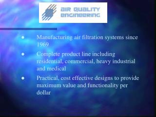 Manufacturing air filtration systems since  1969  Complete product line including   residential, commercial, heavy indu