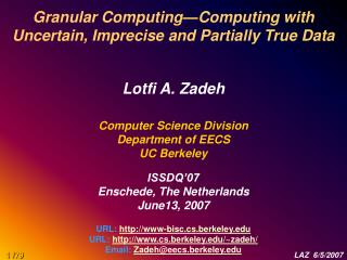 Granular Computing—Computing with Uncertain, Imprecise and Partially True Data Lotfi A. Zadeh