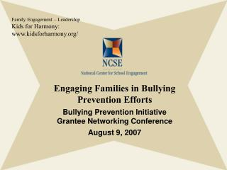 Engaging Families in Bullying  Prevention Efforts Bullying Prevention Initiative Grantee Networking Conference August 9,