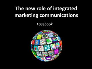The new role of integrated marketing communications