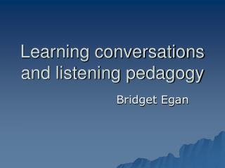 Learning conversations and listening pedagogy