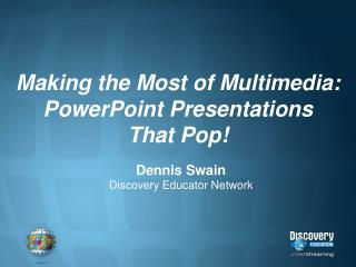 Making the Most of Multimedia: PowerPoint Presentations That Pop!