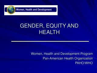 GENDER, EQUITY AND HEALTH