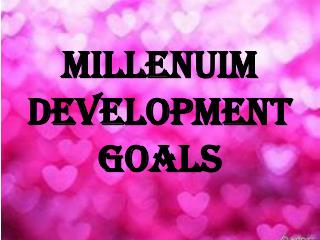 MILLENUIM DEVELOPMENT GOALS