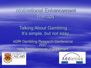Motivational Enhancement Therapy Talking About Gambling…  It's simple, but not easy