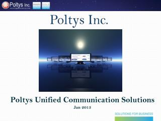 Poltys Unified Communication Solutions Jan 2013