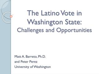The Latino Vote in Washington State: Challenges and Opportunities