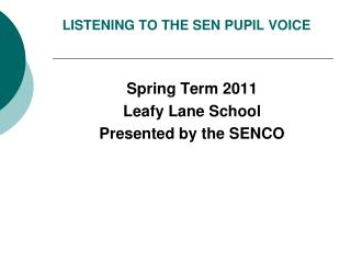 LISTENING TO THE SEN PUPIL VOICE