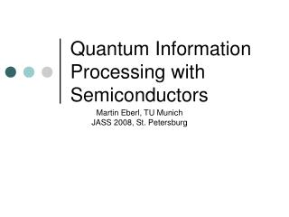 Quantum Information Processing with Semiconductors