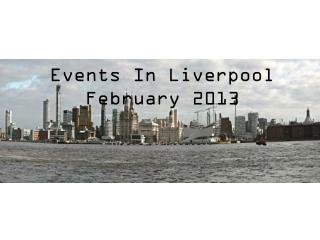 Events In Liverpool February 2013