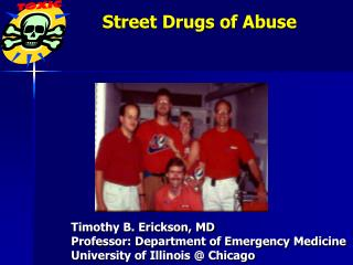 Timothy B. Erickson, MD Professor: Department of Emergency Medicine University of Illinois @ Chicago