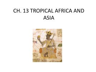 CH. 13 TROPICAL AFRICA AND ASIA