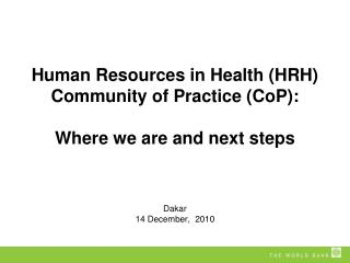 Human Resources in Health (HRH) Community of Practice ( CoP ): Where we are and next steps