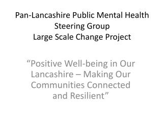 Pan-Lancashire Public Mental Health Steering Group Large Scale Change Project