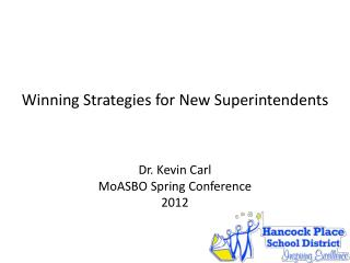 Winning Strategies for New Superintendents Dr. Kevin Carl MoASBO  Spring Conference 2012