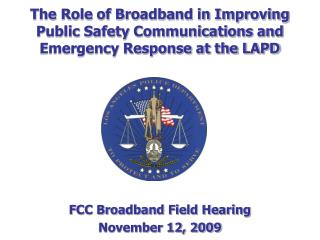 The Role of Broadband in Improving Public Safety Communications and Emergency Response at the LAPD