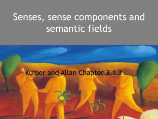 Senses, sense components and semantic fields