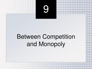 Between Competition  and Monopoly