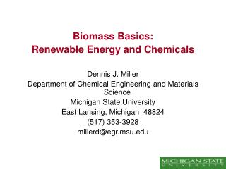Biomass Basics: Renewable Energy and Chemicals  Dennis J. Miller Department of Chemical Engineering and Materials Scienc