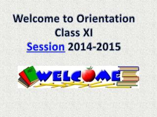 Welcome to Orientation Class XI Session  2014-2015