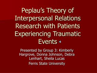 Peplau's Theory of Interpersonal Relations Research with Patients Experiencing Traumatic Events