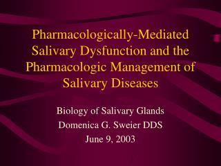 Pharmacologically-Mediated Salivary Dysfunction and the Pharmacologic Management of Salivary Diseases