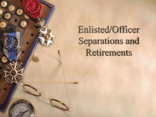 Enlisted/Officer Separations and Retirements
