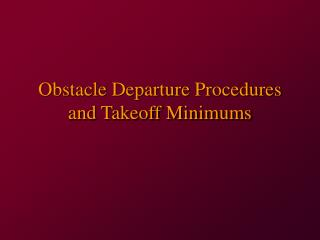 Obstacle Departure Procedures and Takeoff Minimums
